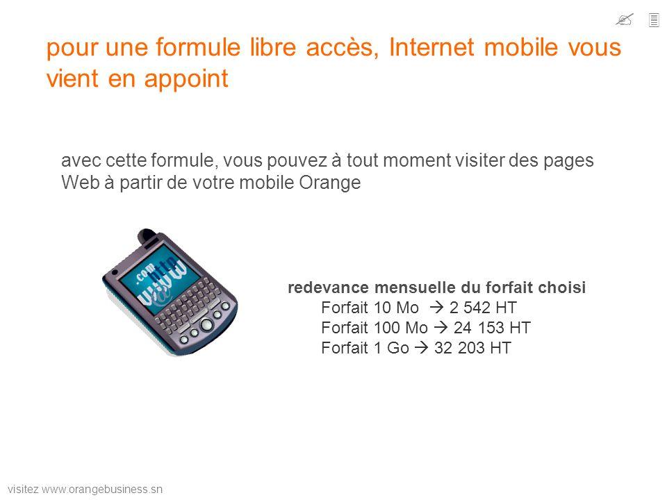 visitez www.orangebusiness.sn pour une formule libre accès, Internet mobile vous vient en appoint avec cette formule, vous pouvez à tout moment visite