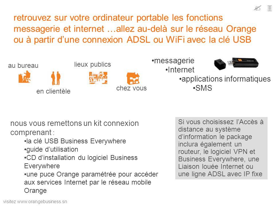 visitez www.orangebusiness.sn retrouvez sur votre ordinateur portable les fonctions messagerie et internet …allez au-delà sur le réseau Orange ou à pa