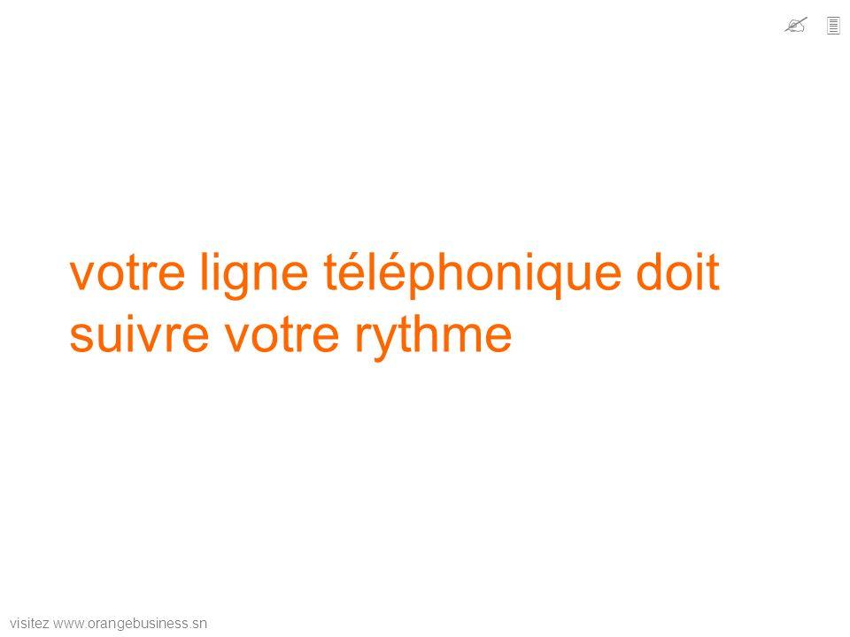 visitez www.orangebusiness.sn votre ligne téléphonique doit suivre votre rythme