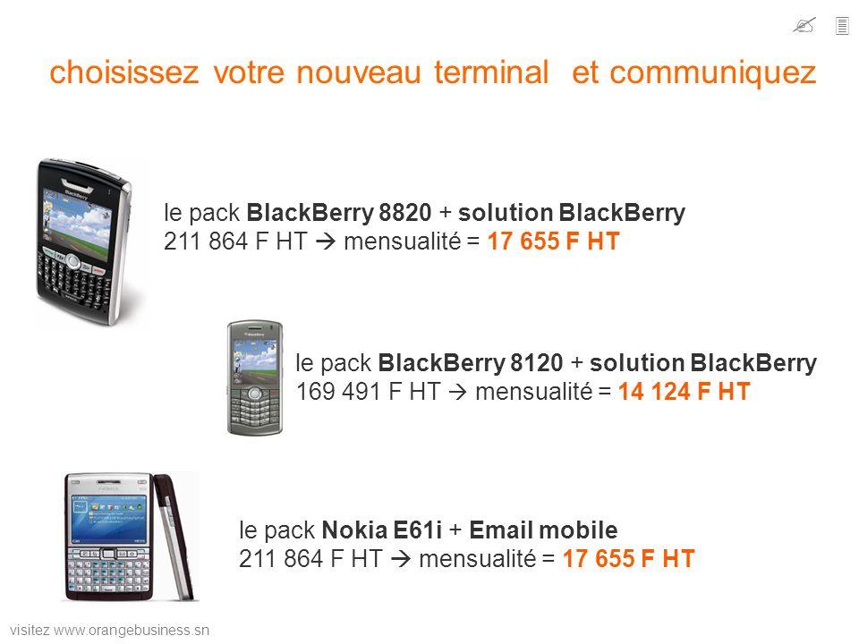 visitez www.orangebusiness.sn choisissez votre nouveau terminal et communiquez le pack BlackBerry 8120 + solution BlackBerry 169 491 F HT mensualité =