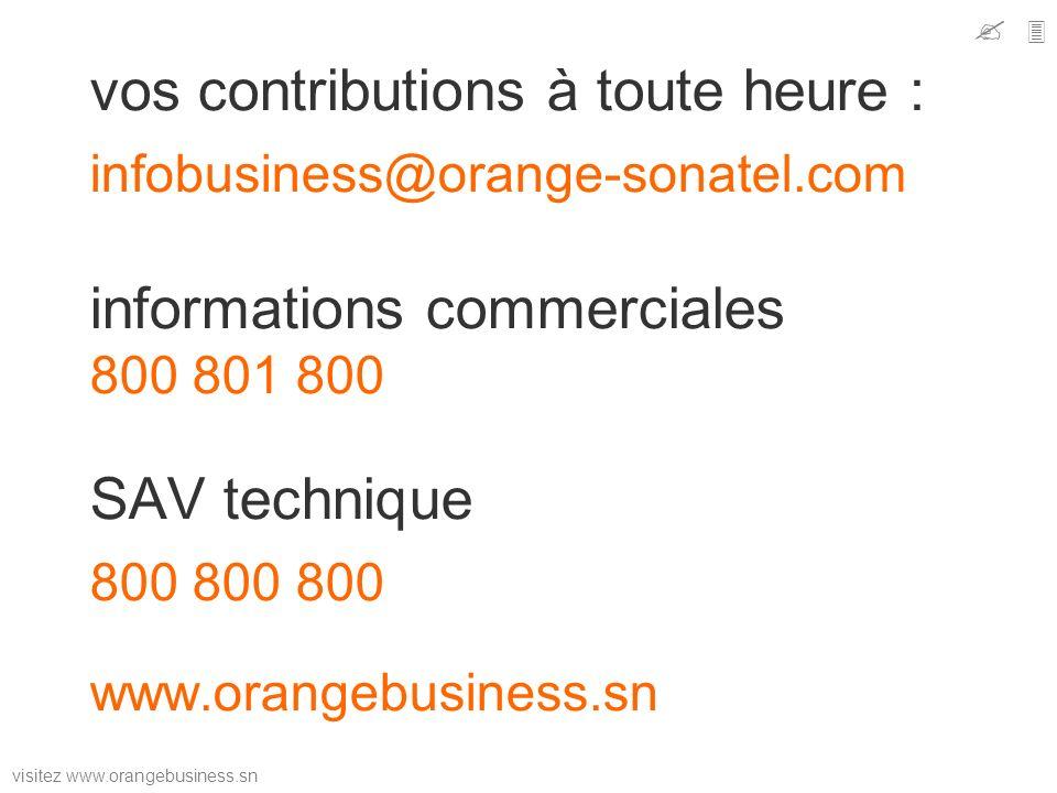 visitez www.orangebusiness.sn vos contributions à toute heure : infobusiness@orange-sonatel.com informations commerciales 800 801 800 SAV technique 80