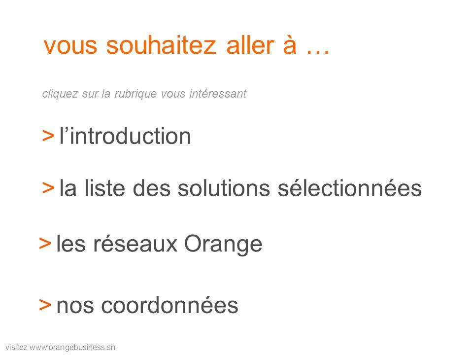 visitez www.orangebusiness.sn vous souhaitez aller à … >la liste des solutions sélectionnéesla liste des solutions sélectionnées >nos coordonnéesnos c