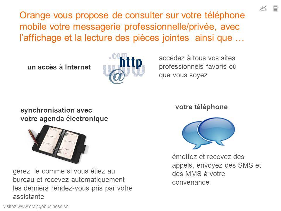 visitez www.orangebusiness.sn Orange vous propose de consulter sur votre téléphone mobile votre messagerie professionnelle/privée, avec laffichage et
