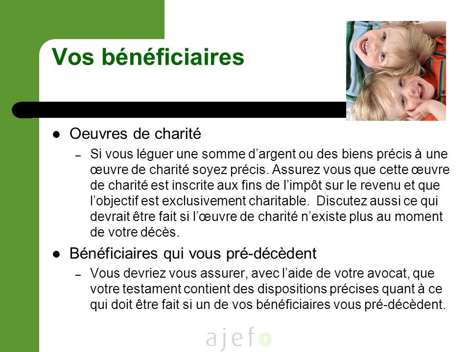 Vos bénéficiaires Oeuvres de charité – Si vous léguer une somme dargent ou des biens précis à une œuvre de charité soyez précis.