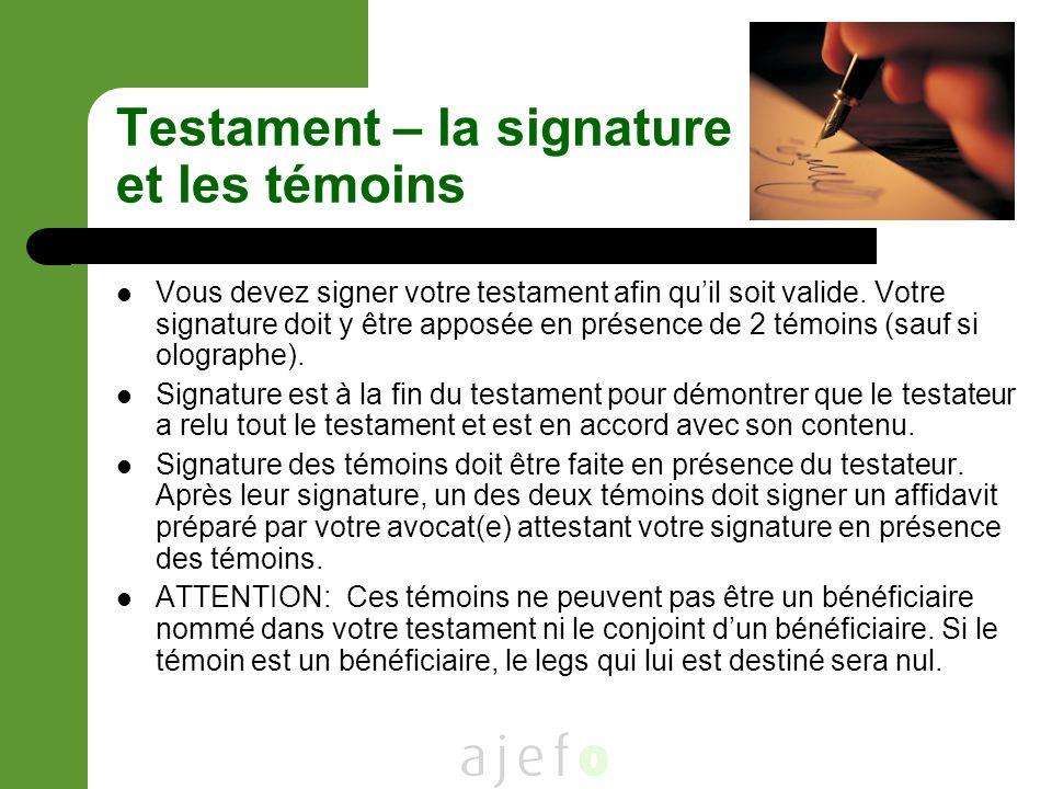 Testament – la signature et les témoins Vous devez signer votre testament afin quil soit valide.