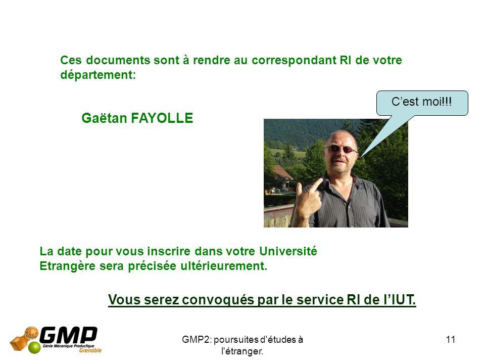 GMP2: poursuites d'études à l'étranger. 11 Ces documents sont à rendre au correspondant RI de votre département: Gaëtan FAYOLLE Cest moi!!! La date po