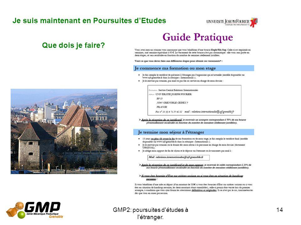 GMP2: poursuites d'études à l'étranger. 14 Je suis maintenant en Poursuites dEtudes Que dois je faire?