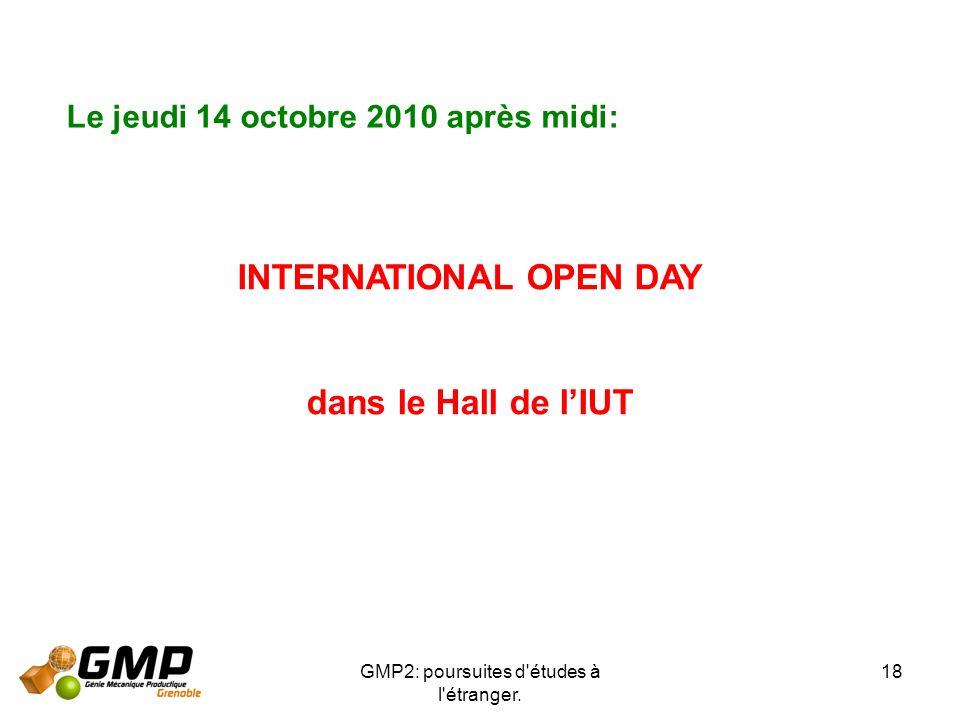 GMP2: poursuites d'études à l'étranger. 18 Le jeudi 14 octobre 2010 après midi: INTERNATIONAL OPEN DAY dans le Hall de lIUT