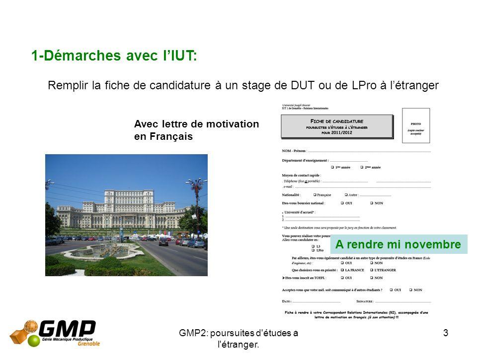 GMP2: poursuites d'études à l'étranger. 3 1-Démarches avec lIUT: Remplir la fiche de candidature à un stage de DUT ou de LPro à létranger Avec lettre