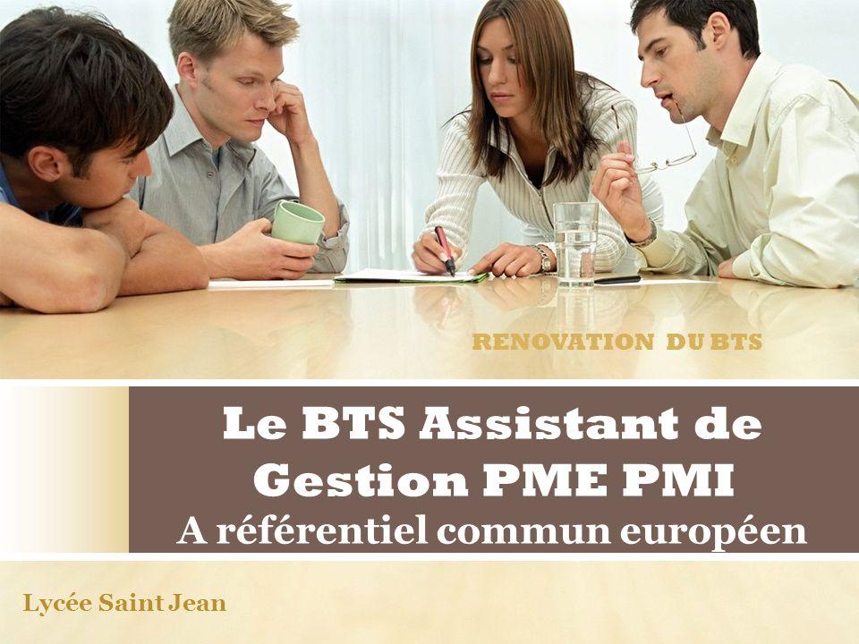 Le BTS Assistant de Gestion PME PMI A référentiel commun européen RENOVATION DU BTS Lycée Saint Jean