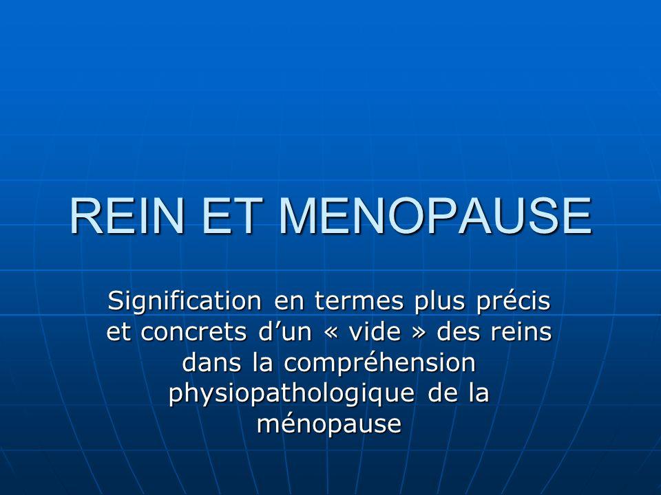 REIN ET MENOPAUSE Signification en termes plus précis et concrets dun « vide » des reins dans la compréhension physiopathologique de la ménopause
