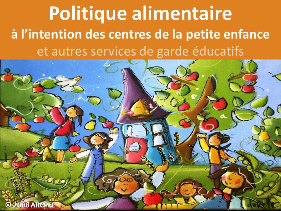 Politique alimentaire à lintention des centres de la petite enfance et autres services de garde éducatifs 4 © 2008 ARCPEL