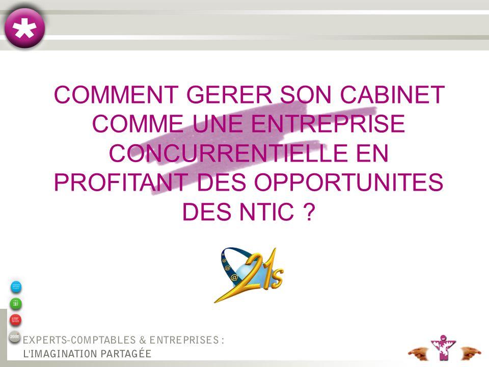COMMENT GERER SON CABINET COMME UNE ENTREPRISE CONCURRENTIELLE EN PROFITANT DES OPPORTUNITES DES NTIC ?