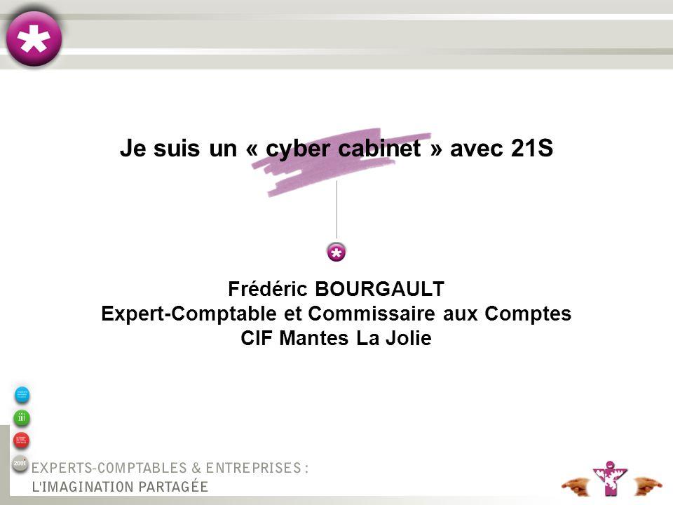 Je suis un « cyber cabinet » avec 21S Frédéric BOURGAULT Expert-Comptable et Commissaire aux Comptes CIF Mantes La Jolie