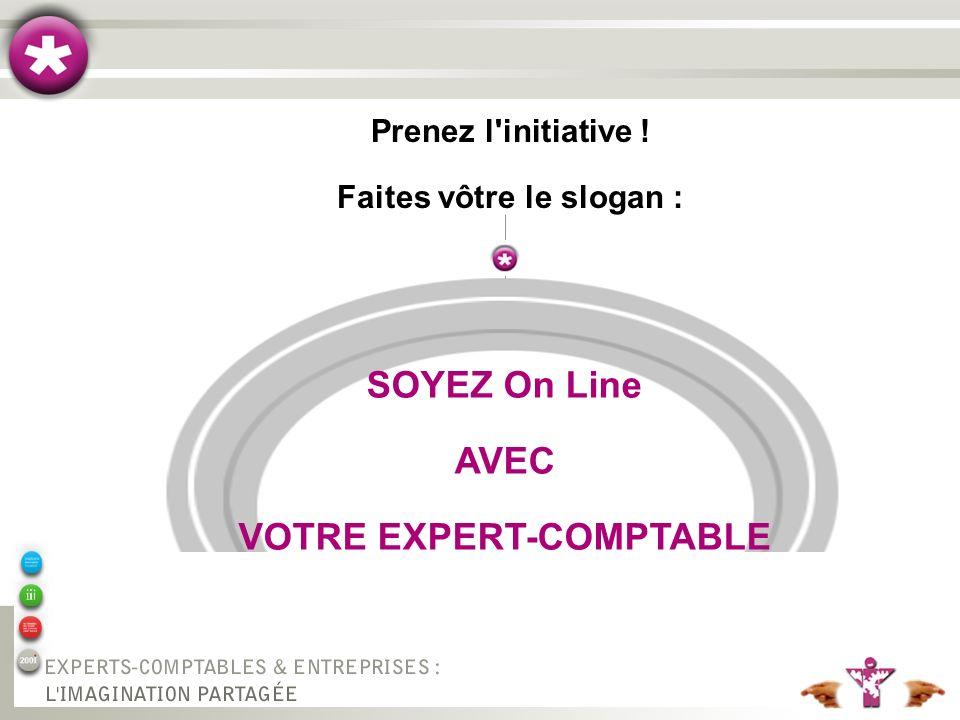 Prenez l initiative ! Faites vôtre le slogan : SOYEZ On Line AVEC VOTRE EXPERT-COMPTABLE