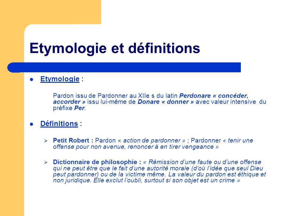 Etymologie et définitions Etymologie : Pardon issu de Pardonner au XIIe s du latin Perdonare « concéder, accorder » issu lui-même de Donare « donner »