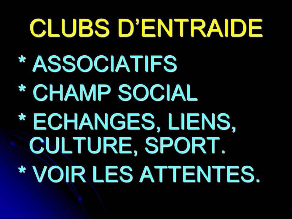 CLUBS DENTRAIDE * ASSOCIATIFS * CHAMP SOCIAL * ECHANGES, LIENS, CULTURE, SPORT.