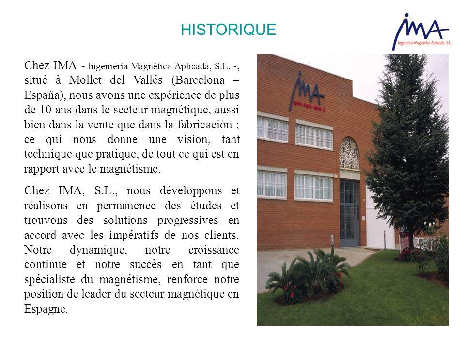Chez IMA - Ingeniería Magnética Aplicada, S.L. -, situé à Mollet del Vallés (Barcelona – España), nous avons une expérience de plus de 10 ans dans le