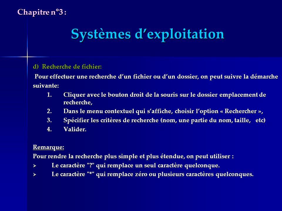 Systèmes dexploitation d) Recherche de fichier: Pour effectuer une recherche dun fichier ou dun dossier, on peut suivre la démarche Pour effectuer une