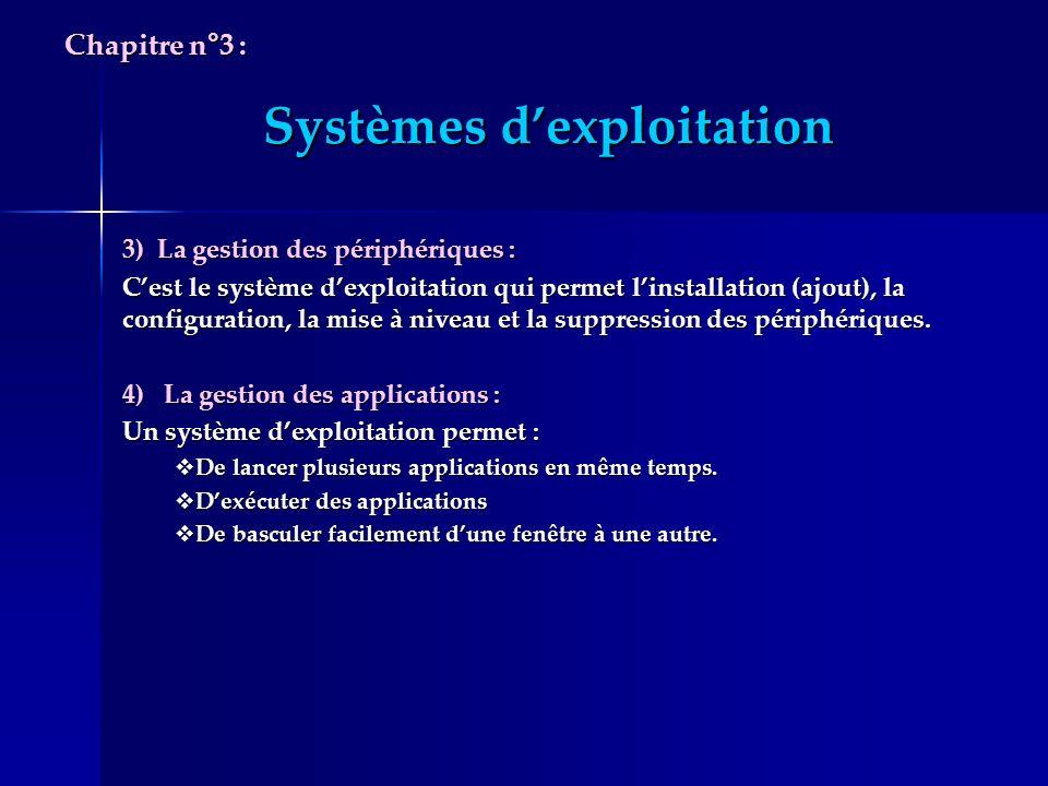 Systèmes dexploitation 3) La gestion des périphériques : Cest le système dexploitation qui permet linstallation (ajout), la configuration, la mise à n