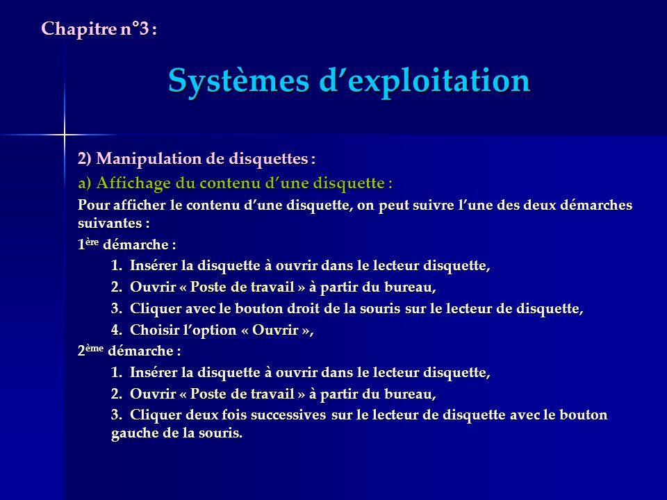 Systèmes dexploitation 2) Manipulation de disquettes : a) Affichage du contenu dune disquette : Pour afficher le contenu dune disquette, on peut suivr