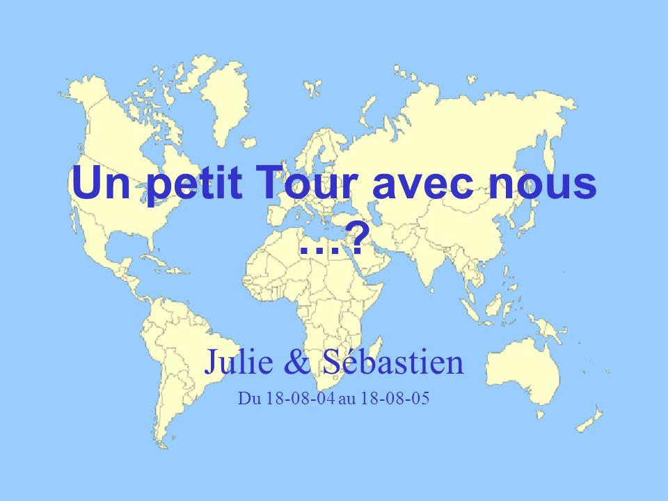 Un petit Tour avec nous …? Julie & Sébastien Du 18-08-04 au 18-08-05
