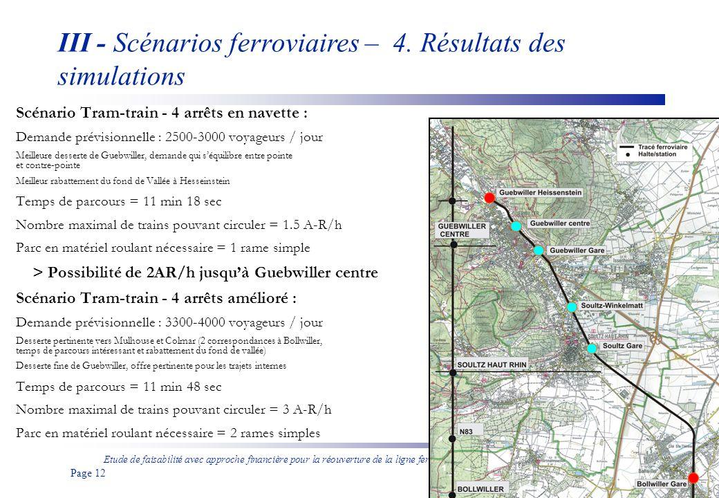 Etude de faisabilité avec approche financière pour la réouverture de la ligne ferroviaire entre Bollwiller et Guebwiller aux voyageurs Page 13 Renouvellement de la voie et du ballast pour supporter Vlim = 100km/h Dans le cas des scénarios Tram-train, un prolongement après Guebwiller Gare devra être étudié (insertion et impacts sur la voirie jusquà Guebwiller centre ou Heissenstein) Signalisation sera nécessaire si plusieurs rames circulent = BAL Intégration dun point de croisement a été étudiée à Soultz gare en Phase 2 III - Scénarios ferroviaires – 5.