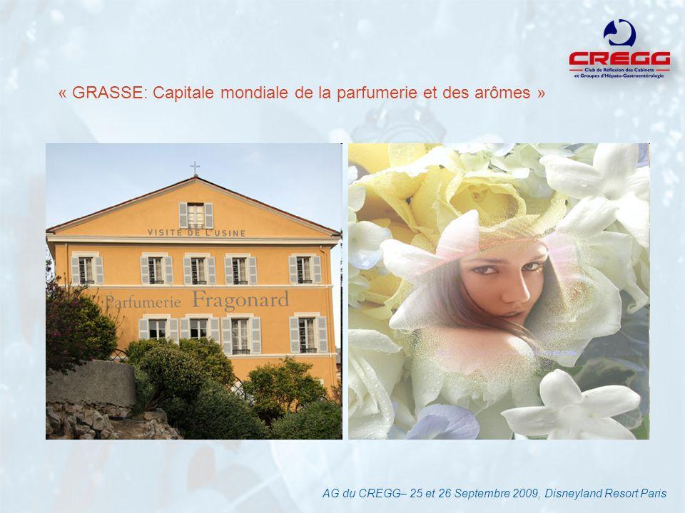 « GRASSE: Capitale mondiale de la parfumerie et des arômes » AG du CREGG– 25 et 26 Septembre 2009, Disneyland Resort Paris