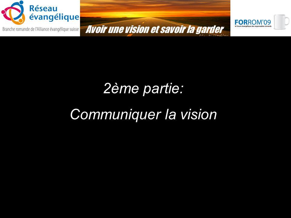 2ème partie: Communiquer la vision Avoir une vision et savoir la garder