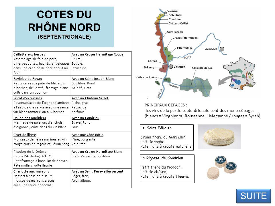 COTES DU RHÔNE NORD (SEPTENTRIONALE) SUITE … SUITE … Caillette aux herbes Assemblage de foie de porc, dherbes cuites, hachés, enveloppés dans une crép