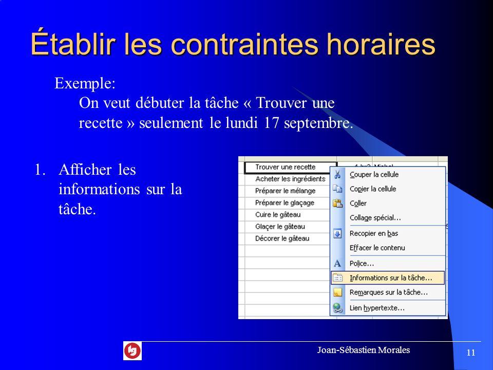Joan-Sébastien Morales 10 Établir les prédécesseurs Exemple: On ne peut pas effectuer la tâche « Acheter les ingrédients » si on na pas effectué la tâ