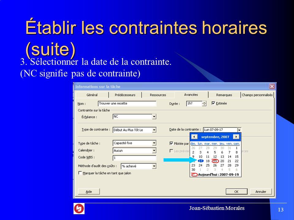 Joan-Sébastien Morales 12 Établir les contraintes horaires (suite) 2. Sélectionner le type de contrainte.
