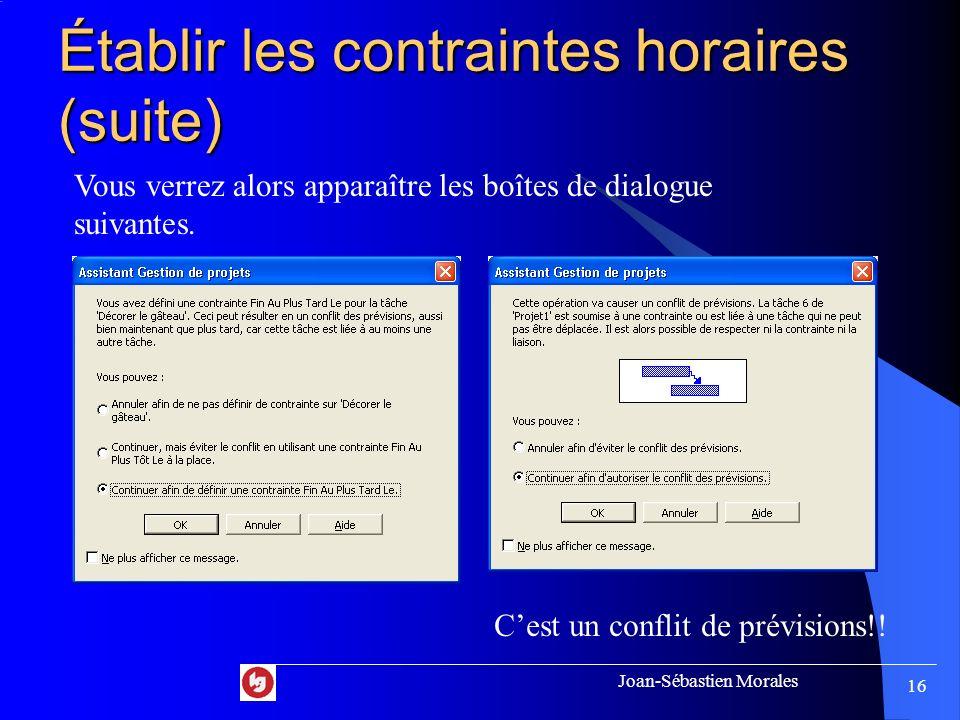 Joan-Sébastien Morales 15 Établir les contraintes horaires (suite) 2. Sélectionner le type de contrainte et 3. Sélectionner la date de la contrainte.