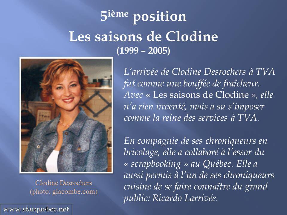 Les saisons de Clodine (1999 – 2005) 5 ième position Larrivée de Clodine Desrochers à TVA fut comme une bouffée de fraîcheur. Avec « Les saisons de Cl