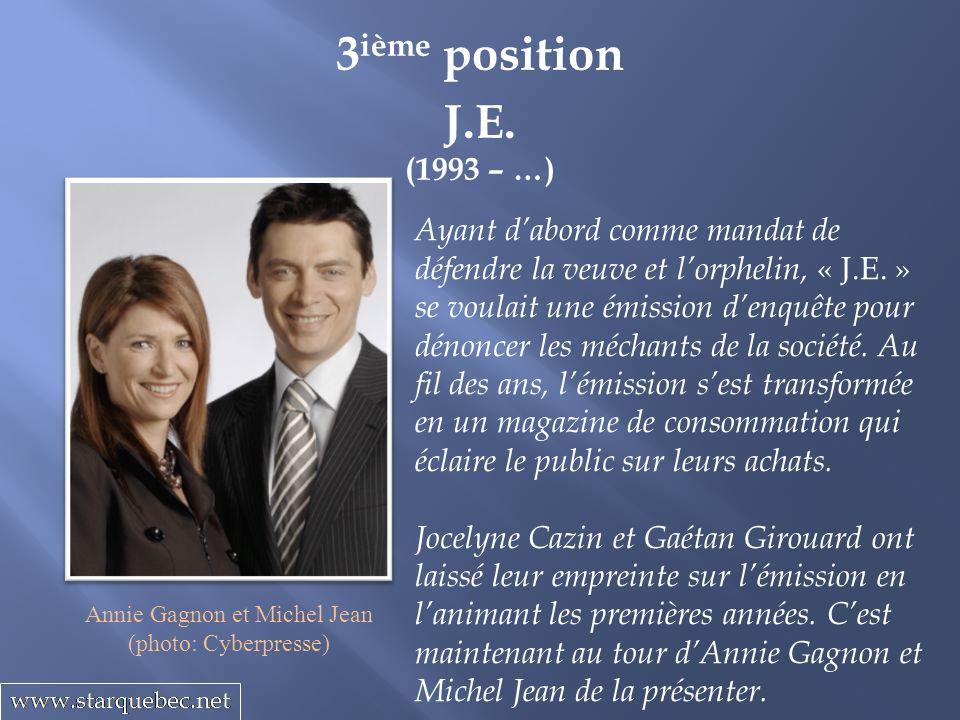 J.E. (1993 – …) 3 ième position Ayant dabord comme mandat de défendre la veuve et lorphelin, « J.E. » se voulait une émission denquête pour dénoncer l