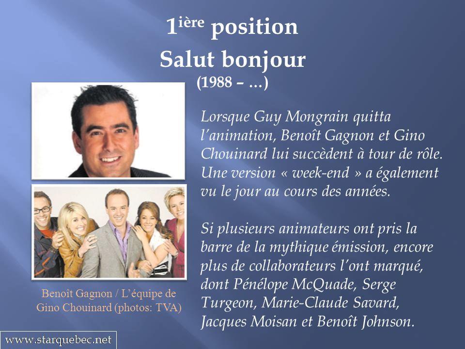Salut bonjour (1988 – …) 1 ière position Lorsque Guy Mongrain quitta lanimation, Benoît Gagnon et Gino Chouinard lui succèdent à tour de rôle. Une ver