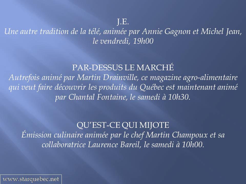 J.E. Une autre tradition de la télé, animée par Annie Gagnon et Michel Jean, le vendredi, 19h00 PAR-DESSUS LE MARCHÉ Autrefois animé par Martin Drainv