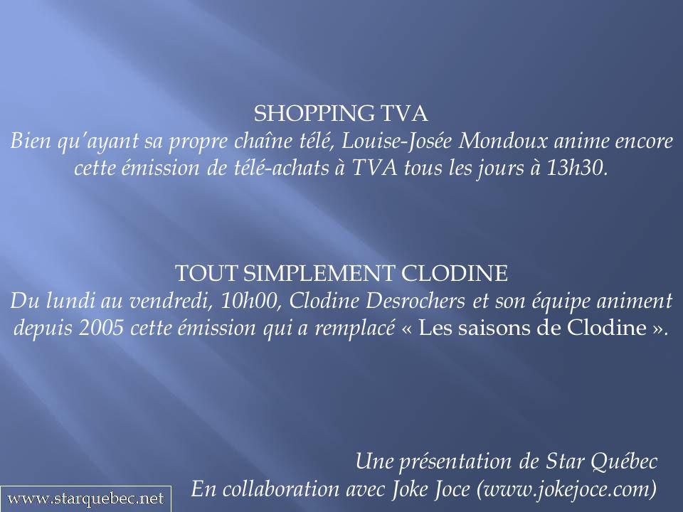 SHOPPING TVA Bien quayant sa propre chaîne télé, Louise-Josée Mondoux anime encore cette émission de télé-achats à TVA tous les jours à 13h30. Une pré