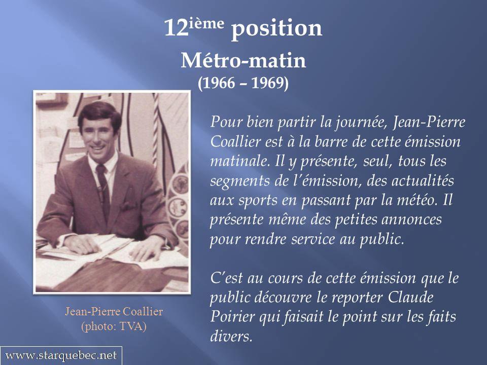 Métro-matin (1966 – 1969) 12 ième position Pour bien partir la journée, Jean-Pierre Coallier est à la barre de cette émission matinale. Il y présente,