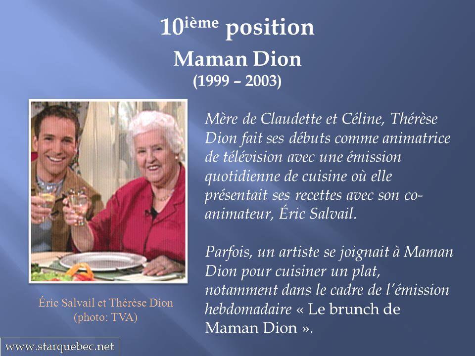 Maman Dion (1999 – 2003) 10 ième position Mère de Claudette et Céline, Thérèse Dion fait ses débuts comme animatrice de télévision avec une émission q