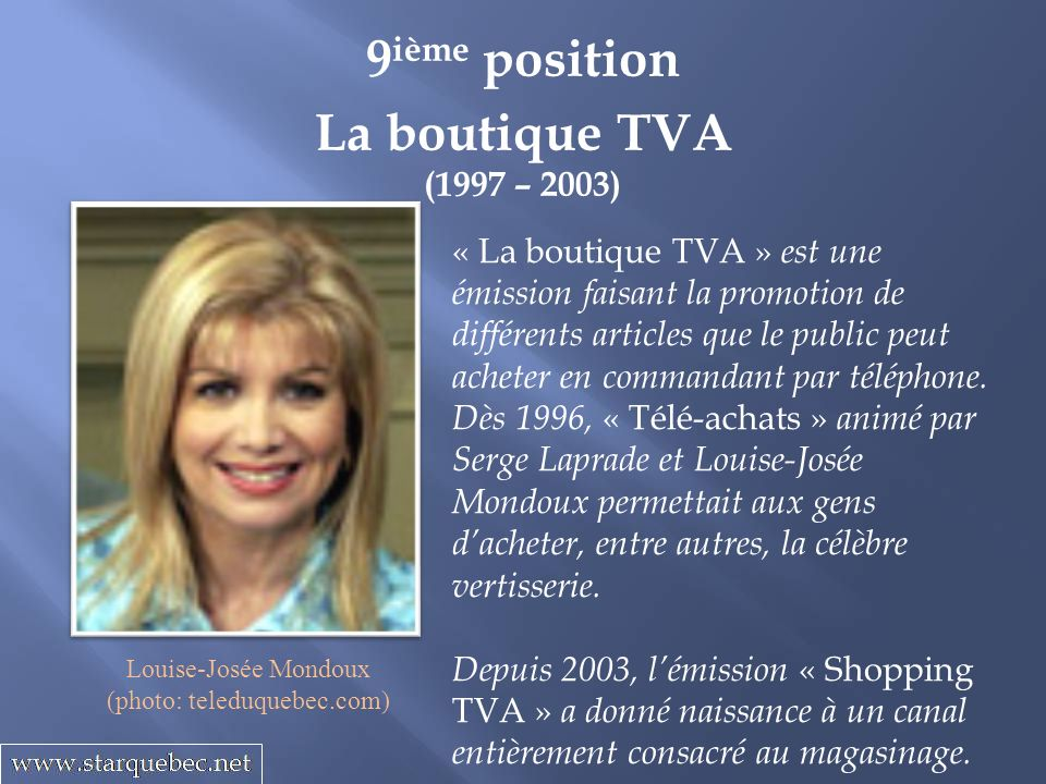 La boutique TVA (1997 – 2003) 9 ième position « La boutique TVA » est une émission faisant la promotion de différents articles que le public peut ache