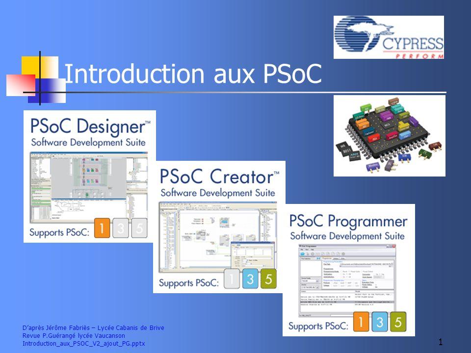 Introduction aux PSoC Daprès Jérôme Fabriès – Lycée Cabanis de Brive Revue P.Guérangé lycée Vaucanson Introduction_aux_PSOC_V2_ajout_PG.pptx 1