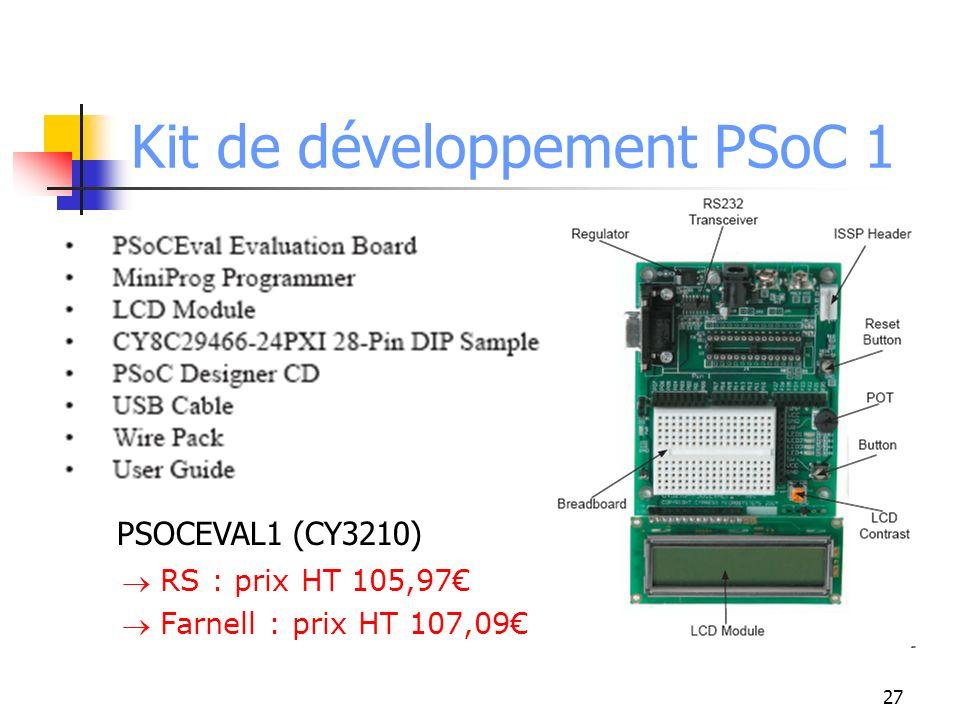 Kit de développement PSoC 1 PSOCEVAL1 (CY3210) RS : prix HT 105,97 Farnell : prix HT 107,09 27
