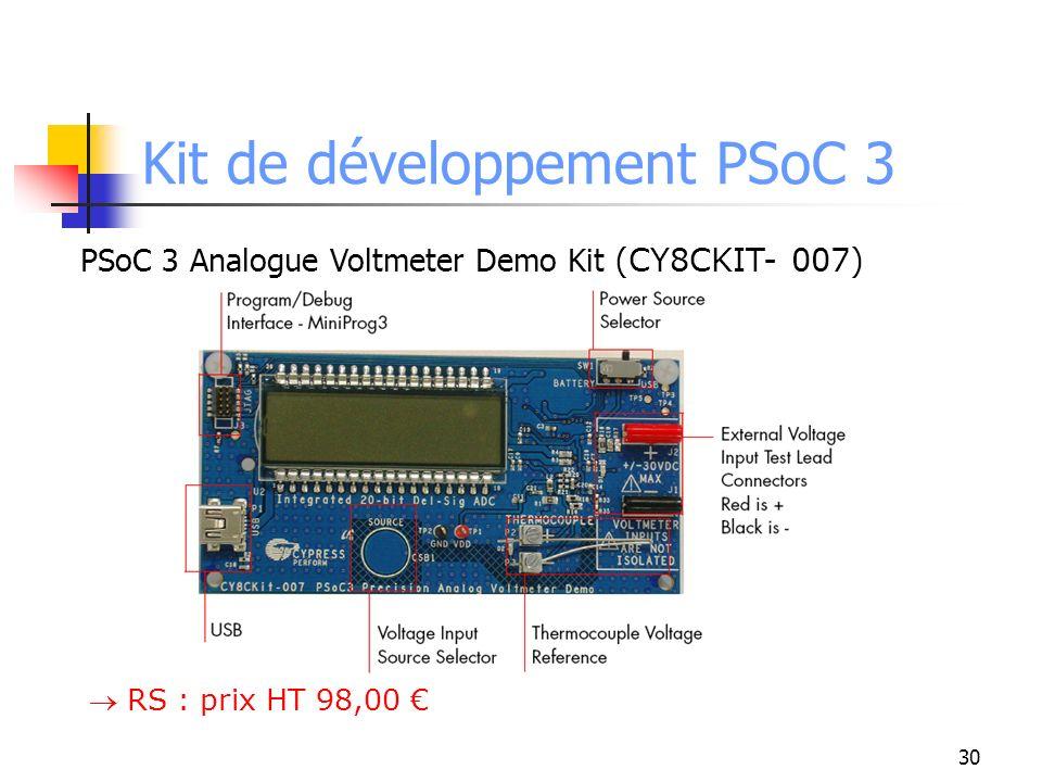 Kit de développement PSoC 3 PSoC 3 Analogue Voltmeter Demo Kit (CY8CKIT- 007) RS : prix HT 98,00 30