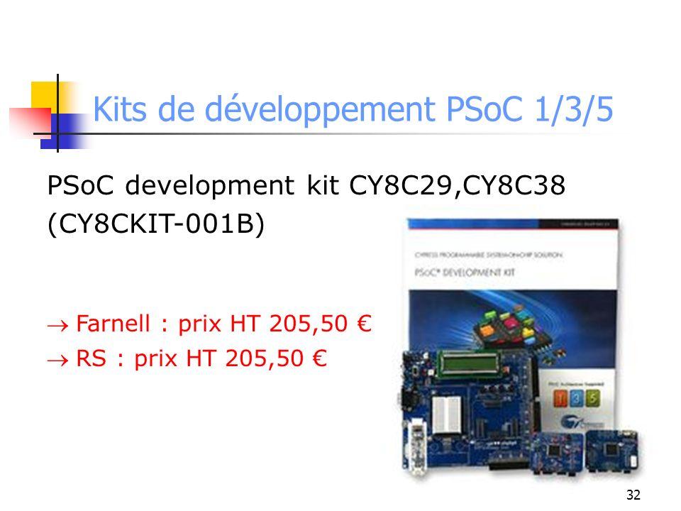 Kits de développement PSoC 1/3/5 PSoC development kit CY8C29,CY8C38 (CY8CKIT-001B) Farnell : prix HT 205,50 RS : prix HT 205,50 32
