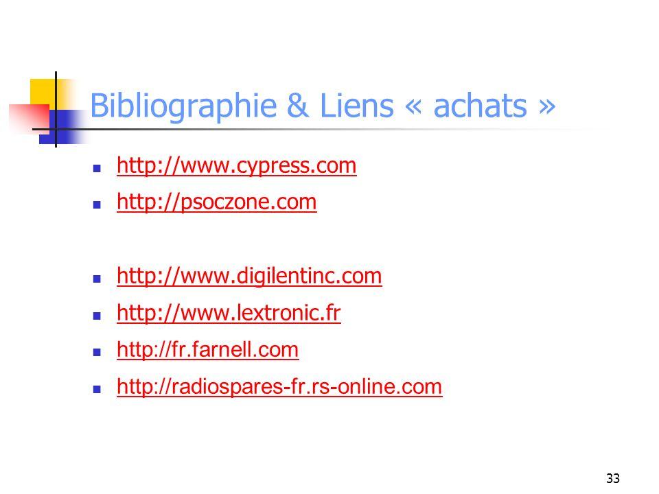 Bibliographie & Liens « achats » http://www.cypress.com http://psoczone.com http://www.digilentinc.com http://www.lextronic.fr http://fr.farnell.com http://radiospares-fr.rs-online.com 33