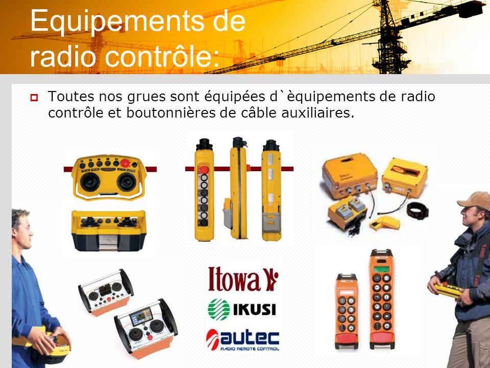 Equipements de radio contrôle: Toutes nos grues sont équipées d`èquipements de radio contrôle et boutonnières de câble auxiliaires.