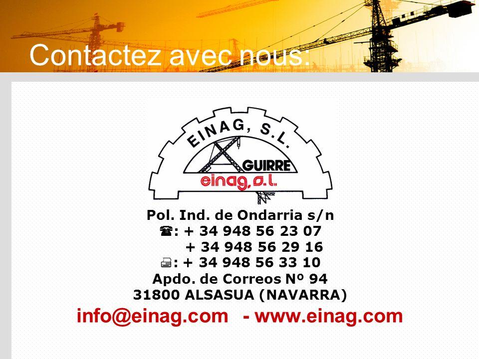 Contactez avec nous: Pol. Ind. de Ondarria s/n : + 34 948 56 23 07 + 34 948 56 29 16 : + 34 948 56 33 10 Apdo. de Correos Nº 94 31800 ALSASUA (NAVARRA