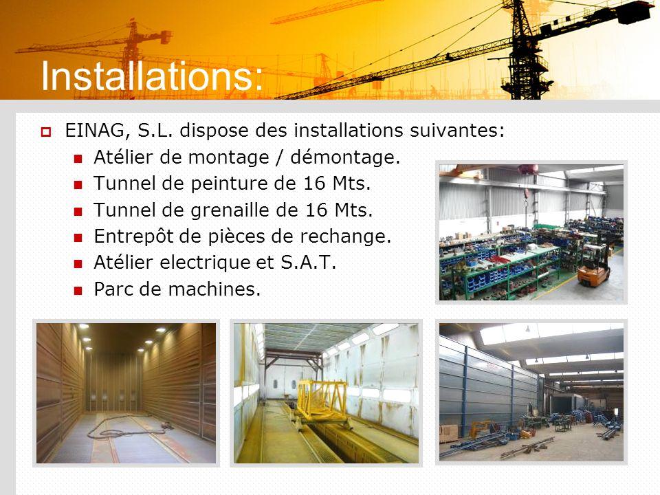 Installations: EINAG, S.L. dispose des installations suivantes: Atélier de montage / démontage. Tunnel de peinture de 16 Mts. Tunnel de grenaille de 1