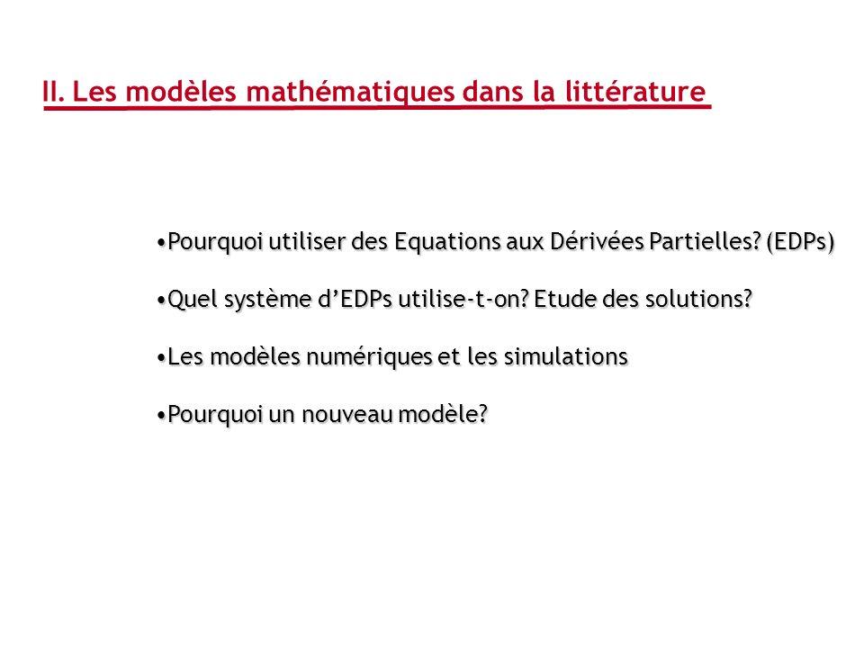 II. Les modèles mathématiques dans la littérature Pourquoi utiliser des Equations aux Dérivées Partielles? (EDPs)Pourquoi utiliser des Equations aux D